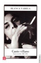 canto villano: poesia reunida, 1949 1994 blanca varela 9789972663918