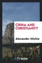 El libro de China and christianity autor ALEXANDER MICHIE PDF!