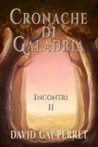 cronache di galadria ii - incontri (ebook)-9781507110928