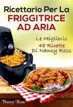 ricettario per la friggitrice ad aria: le migliori 48 ricette di nancy ross (ebook)-9781507189528
