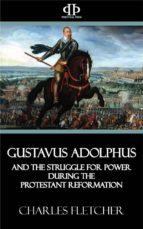 gustavus adolphus and the struggle for power during the protestant reformation (ebook) 9781518357428