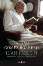 juan pablo ii: recuerdos de la vida de un santo paloma gomez borrero 9788401346828