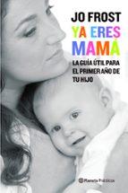 ¡ya eres mama! los mejores consejos de supernanny para cuidar a t u bebe jo frost 9788408081128