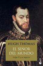 El libro de El señor del mundo: felipe ii y su imperio autor HUGH THOMAS PDF!