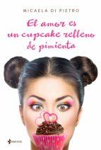 el amor es un cupcake relleno de pimienta (ebook)-micaela  di pietro-9788408161028