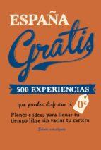españa gratis (rustica) (2ª ed.): 500 experiencias que puedes disfrutar a 0 euros edurne baz uriarte 9788408168928