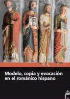 modelo, copia y evocacion en el romanico hispano 9788415072928