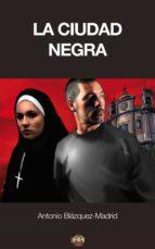 la ciudad negra (ebook) antonio blazquez madrid 9788416214228