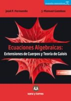 ecuaciones algebraicas: extensiones de cuerpos y teoria de galois (2ª ed.) jose f. fernando j. manuel gamboa 9788416466528