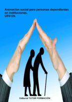 uf0129 animación social para personas dependientes en institucion es-miguel angel ladron jimenez-9788416482528
