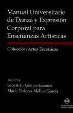 manual universitario de danza y expresion corporal para enseñanza s artisticas 9788416625628