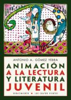 animación a la lectura y literatura juvenil antonio a. gomez yebra 9788416685028