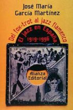 del fox trot al jazz flamenco: el jazz en españa, 1919 1995 jose maria garcia martinez 9788420694528