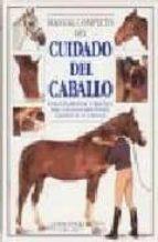 manual completo del cuidado del caballo una guia esencial y pract ica para todos los aspectos del cuidado del caballo colin vogel 9788428210928