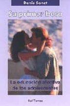 su primer beso: la educacion afectiva de los adolescentes-denis sonet-9788429314328