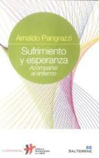 sufrimiento y esperanza: acompañar al enfermo arnaldo pangrazzi 9788429319828