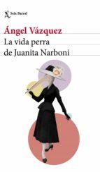 la vida perra de juanita narboni (ebook) angel vazquez 9788432233128