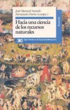 hacia una ciencia de los recursos naturales-jose manuel naredo-9788432307928