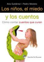los niños, el miedo y los cuentos: como contar cuentos que curan ana gutierrez pedro moreno 9788433025128
