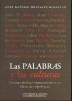 las palabras y las culturas: catorce dialogos humanisticos en cla ve antropologica jose antonio gonzalez alcantud 9788433845528