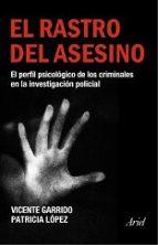 el rastro del asesino: el perfil psicologico de los criminales en la investigacion policial-vicente garrido-patricia lopez-9788434444928
