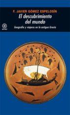 el descubrimiento del mundo: geografia y viajeros en la antigua g recia francisco javier gomez espelosin 9788446009528