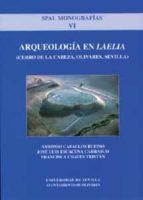arqueologia en laelia: cerro de la cabeza, olivares, sevilla (spa l monografias, vi) antonio caballos rufino jose luis escacena carrasco 9788447208128