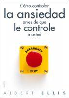 como controlar la ansiedad antes de que le controle a usted-albert ellis-9788449328428