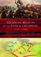 tecnicas belicas de la epoca colonial 1776 1914: equipamiento, te cnicas y tacticas de combate robert b. bruce 9788466217828