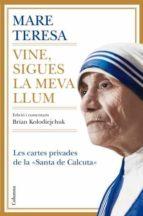 El libro de Mare teresa: vine, sigues la meva llum (les cartes privades de la santa de calcuta) autor BRIAN KOLODIEJCHUK PDF!