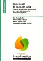 redes locales de innovación social: extracción del conocimiento en redes sociales para la toma de decisiones en las administraciones publicas eloy vicente cestero 9788473515528
