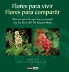 flores para vivir, flores para compartir: manual para la experien cia personal con las flores del dr. edward bach lluis juan i bautista 9788475560328