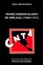anarcosindicalismo en malaga (1930 1931) jesus martin mora 9788477855828