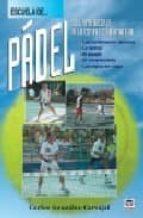 escuela de padel: del aprendizaje a la competicion amateur (6ª ed .) carlos gonzales carvajal 9788479025328