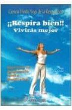 ¡respira bien! viviras mejor: ciencia hindu yogi de la respiracio n. ejercicios de respiracion vital y purificacion yogi ramacharaka 9788479104528