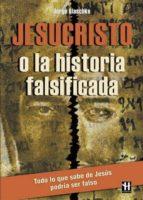 jesucristo o la historia falsificada jorge blaschke 9788479275228