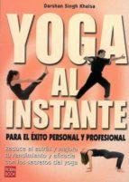 El libro de Yoga al instante: para el exito personal y profesional autor DHARMA SINGH KHALSA PDF!