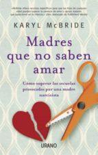 madres que no saben amar-karyl mcbride-9788479534028