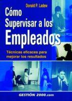 El libro de Como supervisar a los empleados: tecnicas eficaces para mejorar l os resultados autor DONALD P. LADEW EPUB!