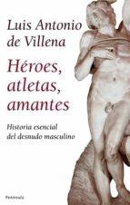 heroes, atletas, amantes: historia del desnudo-luis antonio de villena-9788483078228