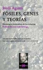 fosiles, genes y teorias: diccionario heterodoxo de la evolucion-jordi agusti-9788483108628