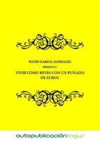 vivir como reyes con un puñado de euros (ebook)-rocio garcia gonzalez-9788483261828