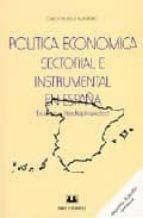 politica economica sectorial e instrumental en españa: evolucion e interdisciplinariedad (2ª ed.)-carlos velasco murviedro-9788488667328