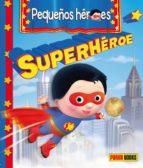 Descarga gratuita en ebooks en formato pdf Pequeц╠os heroes: super heroes