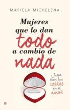 mujeres que lo dan todo a cambio de nada (ebook) mariela michelena 9788490602928