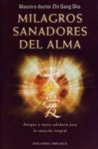 milagros sanadores del alma: antigua y nueva sabiduria para la sanacion integral zhi gang sha 9788491110828