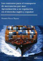 los contratos para el transporte de mercancías por mar. aproximac ión a su regulación en el derecho inglés y español-9788491480228