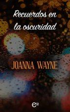 recuerdos en la oscuridad (ebook) joanna wayne 9788491707028