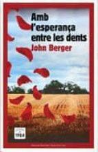 amb l esperança entre les dents-john berger-9788492440528