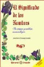 el significado de los nombres: su origen y analisis numerologico-jesus garcia-consuegra gonzalez-9788493150228